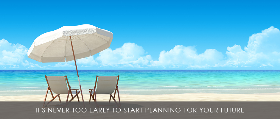 It's never too early to start planning for your future